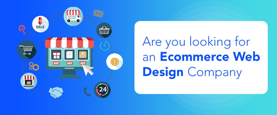 Are you looking for an Ecommerce Web Design Company?