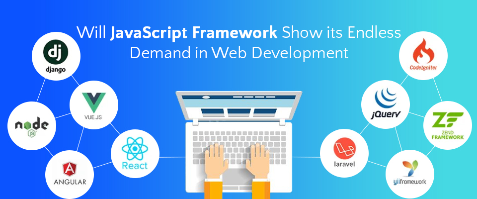 JavaScript Framework Show its Endless Demand in Web Development
