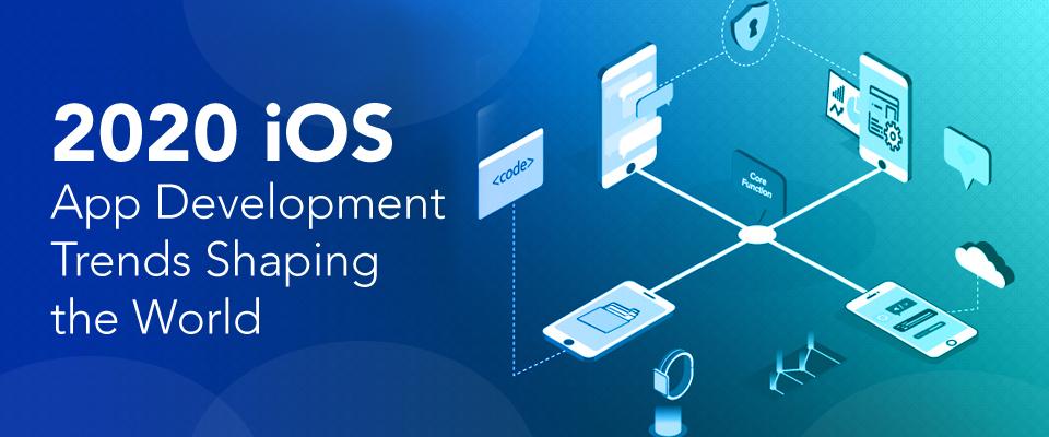 2020 iOS App Development Trends Shaping the World