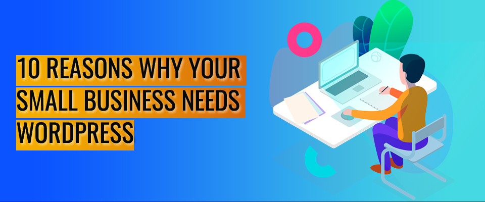 WHY SMALL SCALE BUSINESS NEEDS WORDPRESS