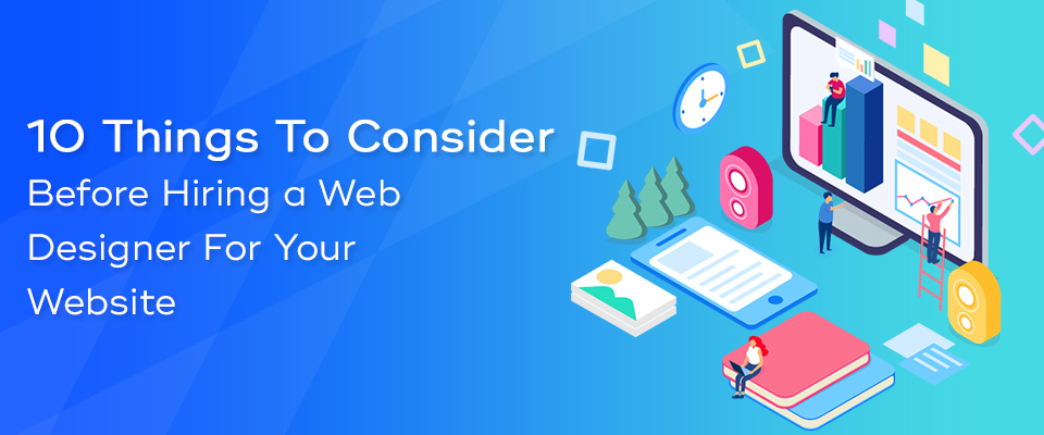10 Things to Consider Before Hiring a Web Designer for Your Website