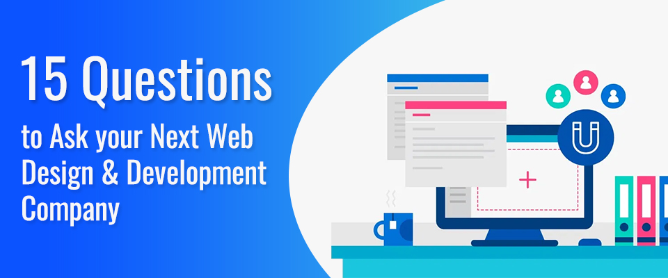 15 Questions to Ask your Next Web Design & Development Company