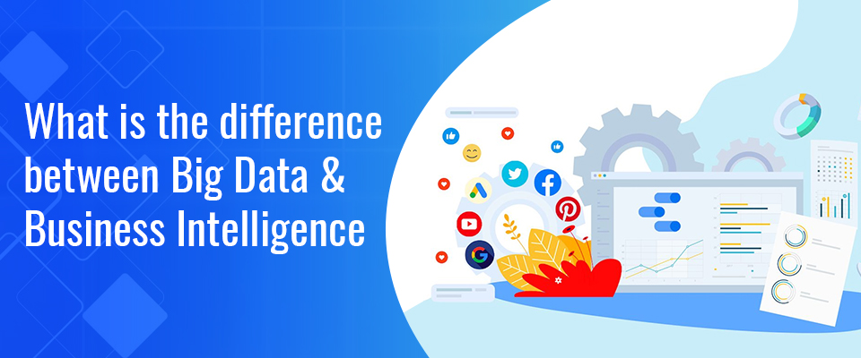 Big Data V/S Business Intelligence