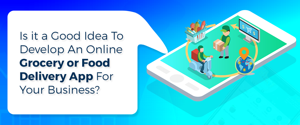 Benefits of Having an Online Grocery App for Your Grocery Business
