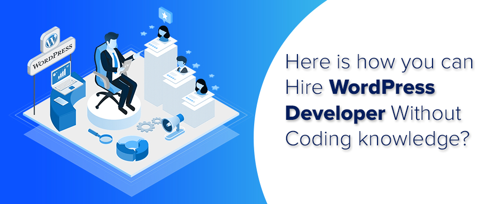 hire WordPress developer without coding knowledge