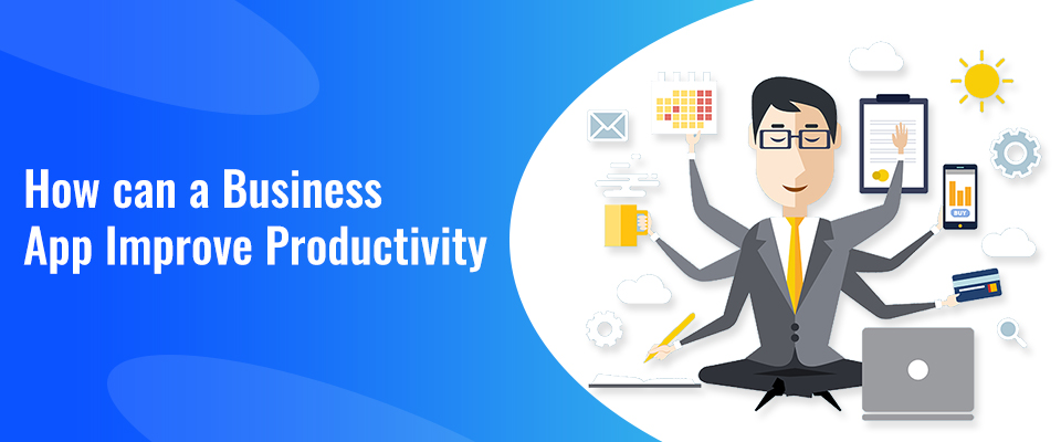 How can a business app improve productivity