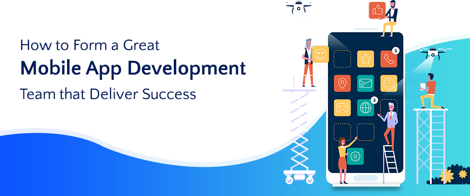 The Right Way to form a Successful Mobile App Development Team