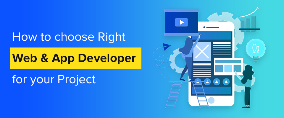 How to choose right Web & App Developer for your project