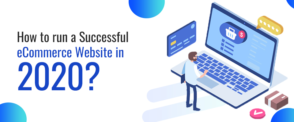 Ultimate Tips to Help You Run an E-Commerce Website in 2020
