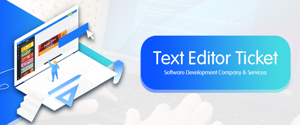 Text Editor Ticket Software Development Company & Services