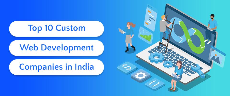 Top 10 Custom Web Development Companies in India