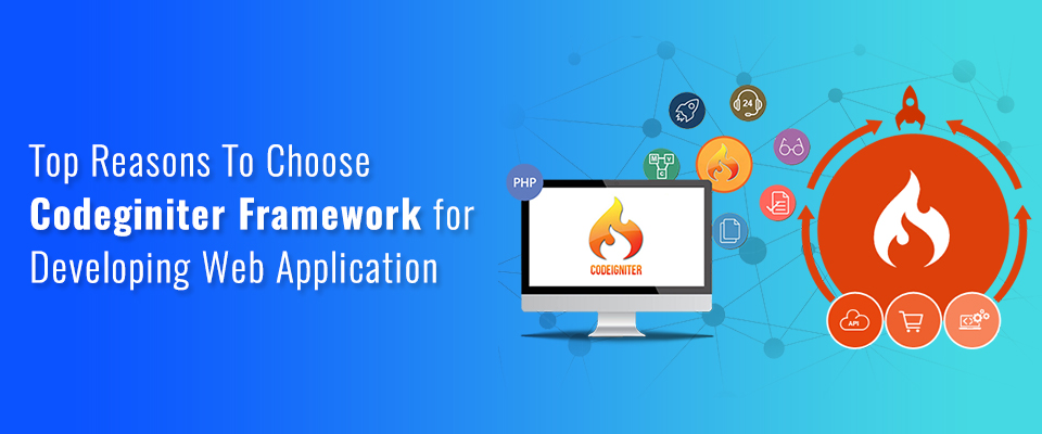 Why Choose Codeigniter Framework for Developing Web Application