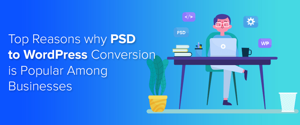 Why Businesses Prefer PSD to WordPress Conversion