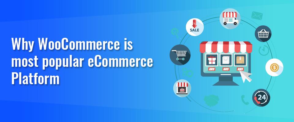 Why WooCommerce is most popular E-commerce platform?