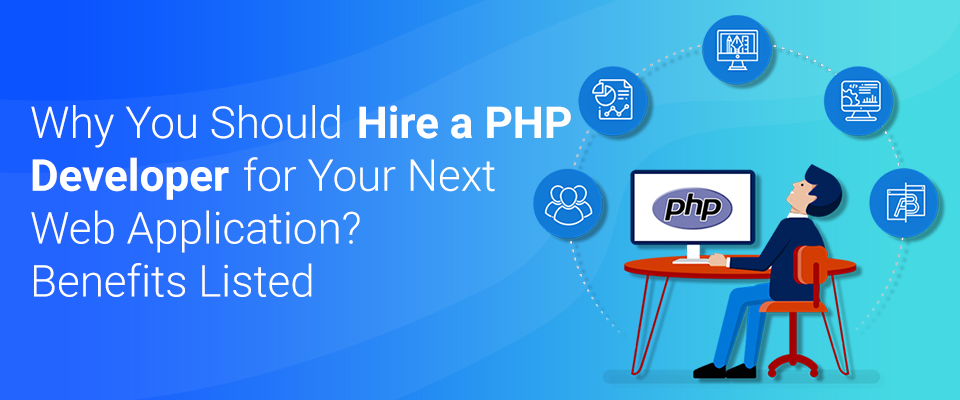 Benefits of Hiring a PHP Developer to Build Your Next Web Application