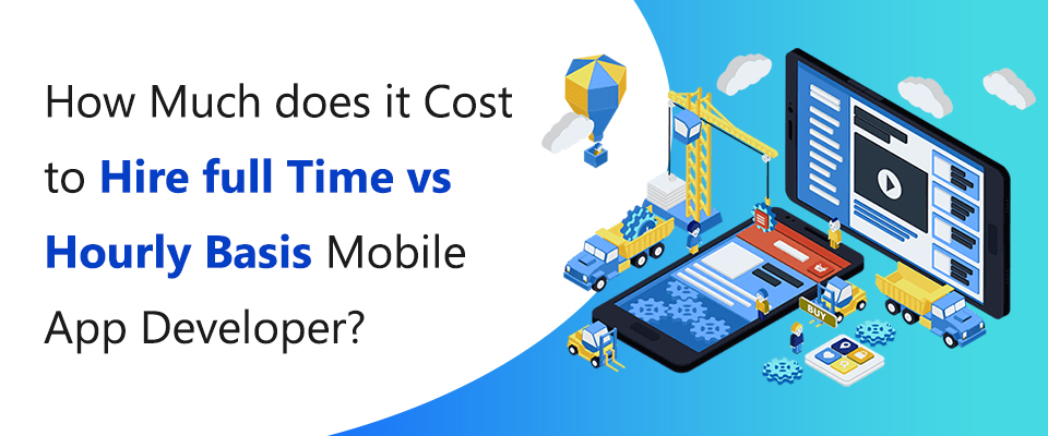 How much does it cost to hire full time vs hourly basis mobile app developer