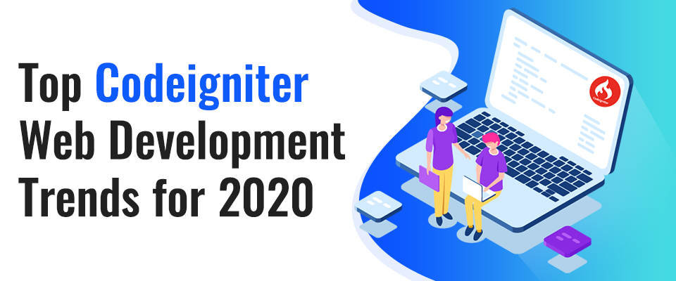 2020 Codeigniter Web Development Trends You Should Know