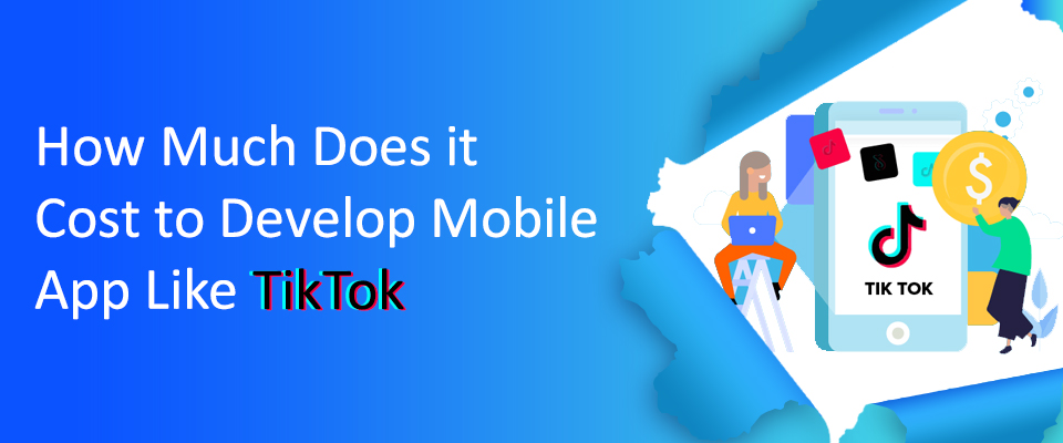 How much does it cost to develop mobile app like Tiktok