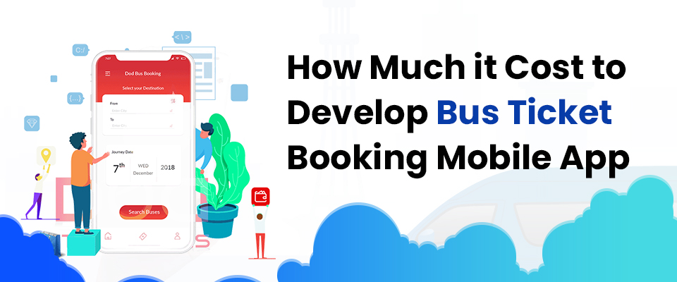 How much it Cost to Develop Bus Ticket Booking Mobile App