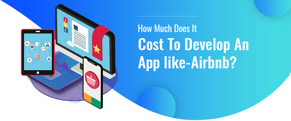 How Much Does It Cost To Develop an App like-Airbnb