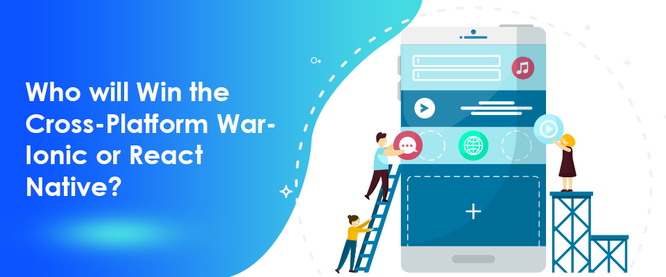 Who Will Win the Cross Platform War Ionic or React Native?