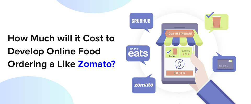 How much will it cost to develop online food ordering app like Zomato