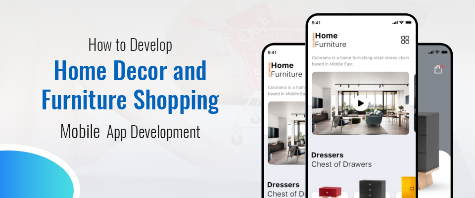 How to Develop Home Decor and Furniture Shopping Mobile App