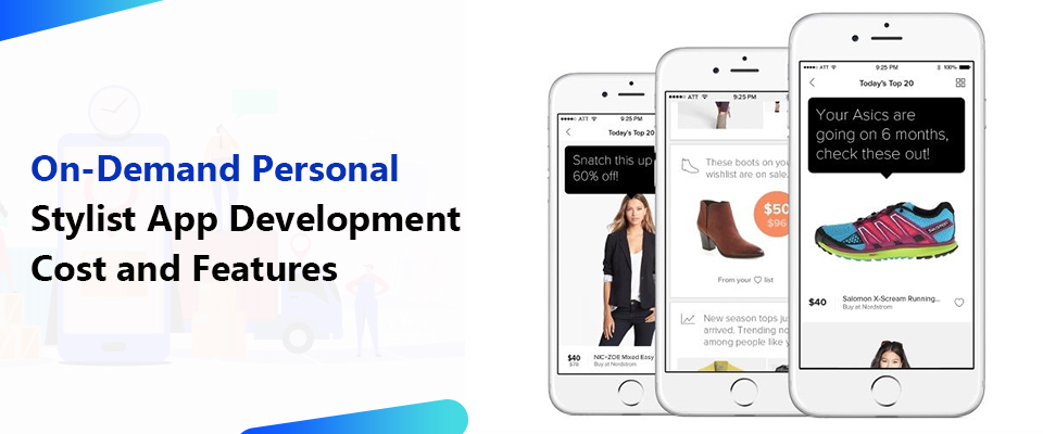 On-Demand Personal Stylist App Development Cost and Features
