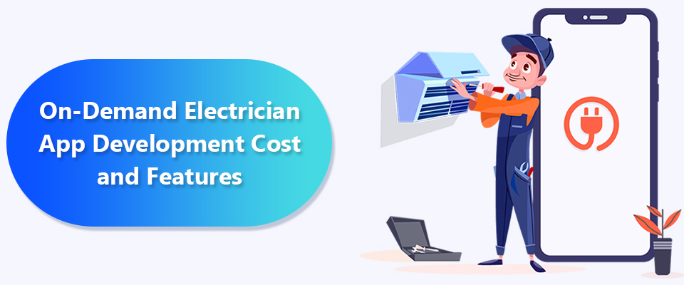 On-Demand Electrician App Development Cost and Features