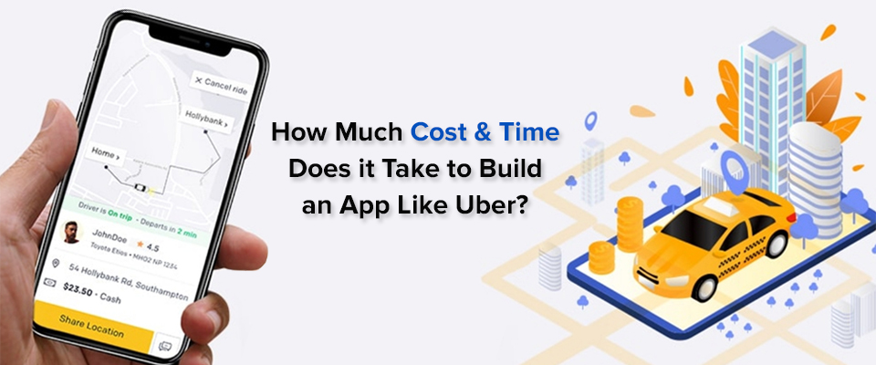 How much cost & time does it take to build an app like Uber