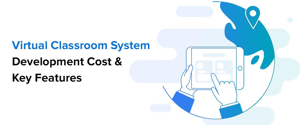 Virtual Classroom System Development Cost