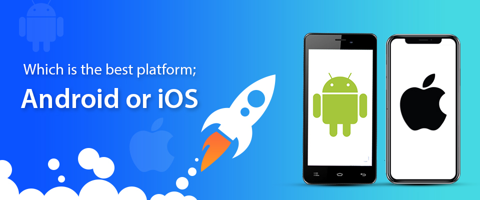 Which is the best platform, Android or iOS?