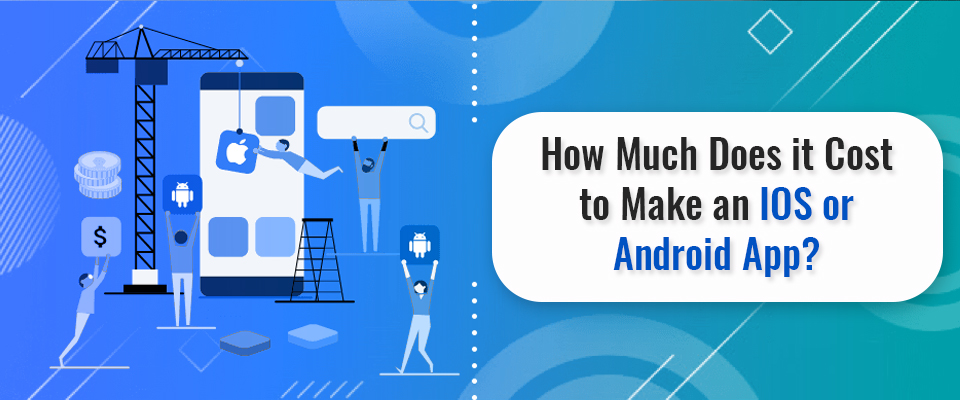 How Much Does It Cost to Make an iOS or Android App
