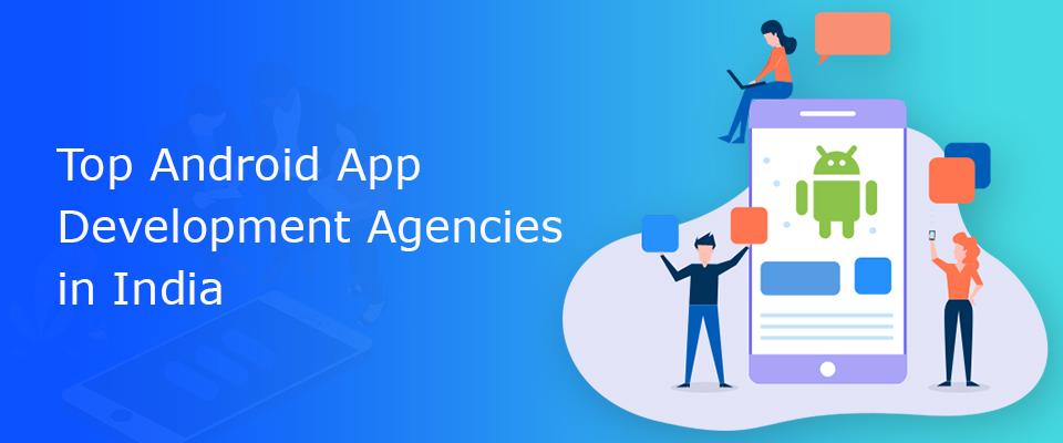 Top Android App Development Agencies India