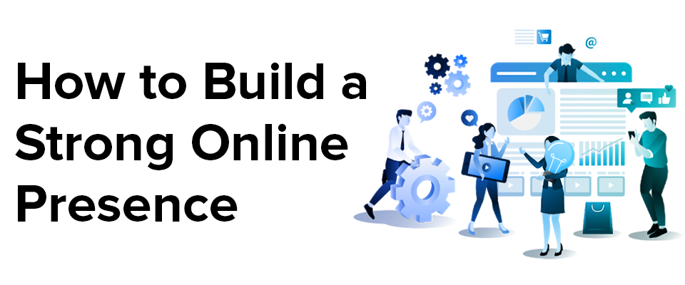 How to Build A Strong Online Presence