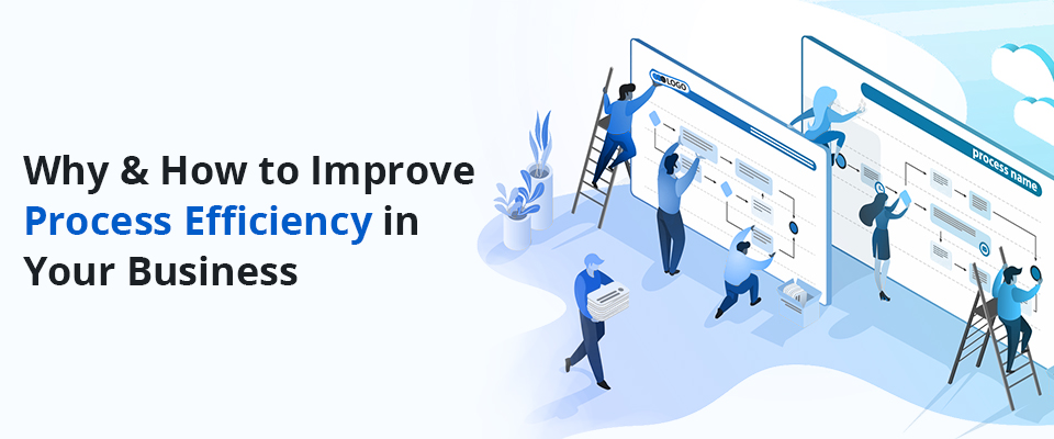 How to Improve Process Efficiency in Your Business