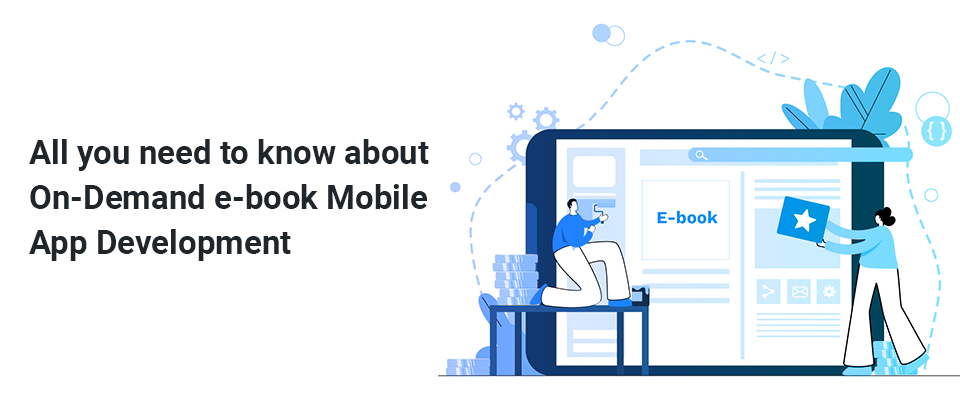 All you need to know about On-Demand e-book Mobile App Development