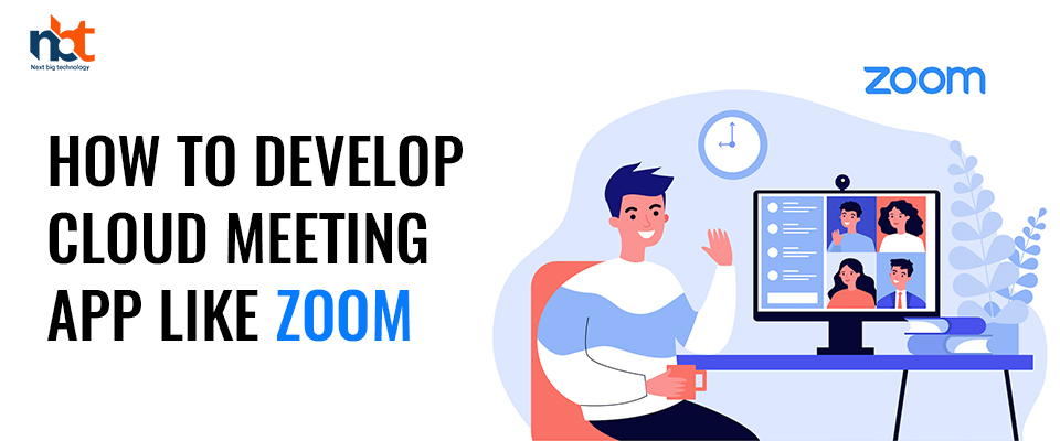 How to Develop Cloud Meeting App like Zoom