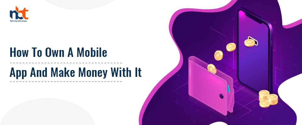 How to Own a Mobile App and Make Money with It