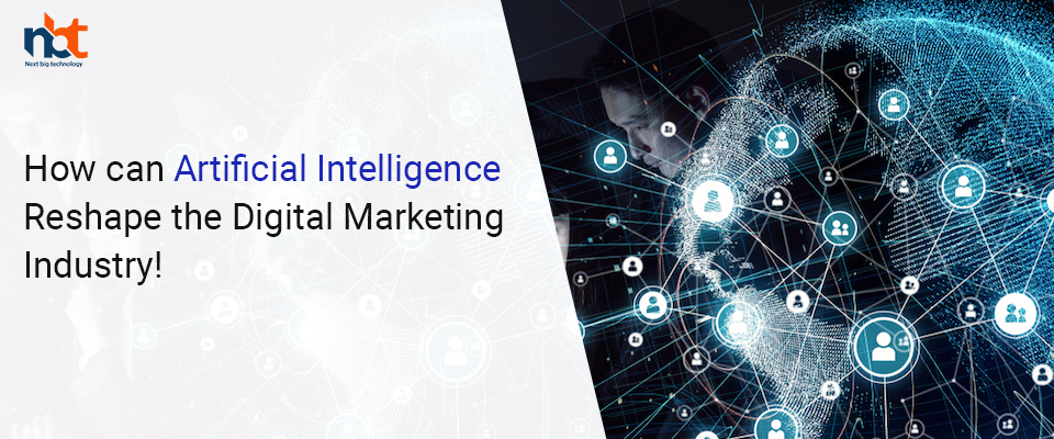 How can Artificial Intelligence Reshape the Digital Marketing Industry
