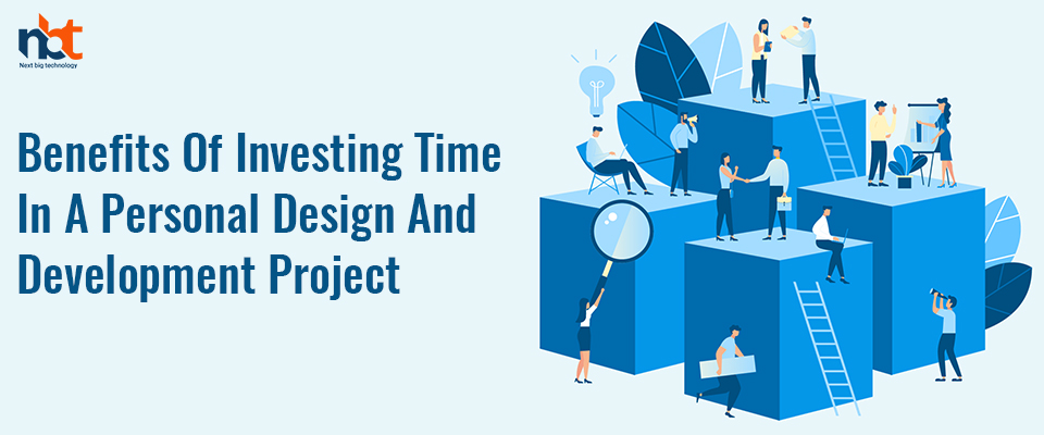 Benefits Of SpendingTime In A Personal Design And Development Project