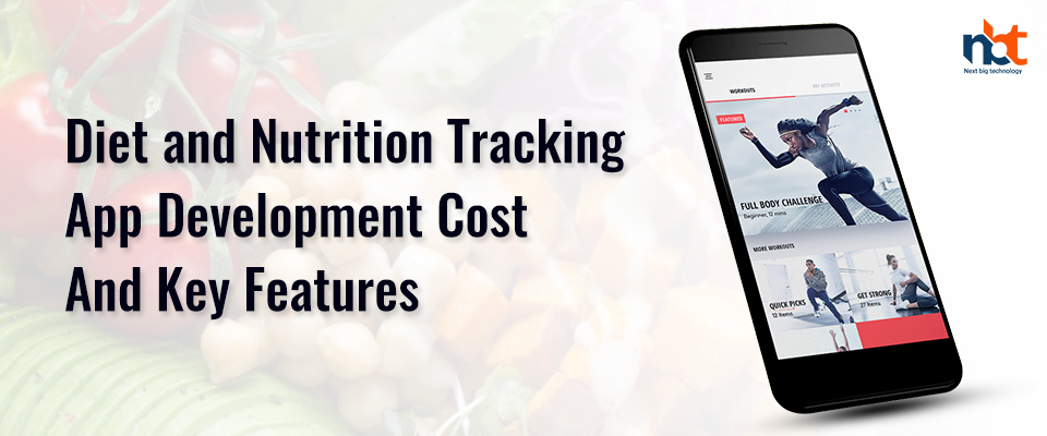 Diet and Nutrition Tracking App Development Cost and Key Features