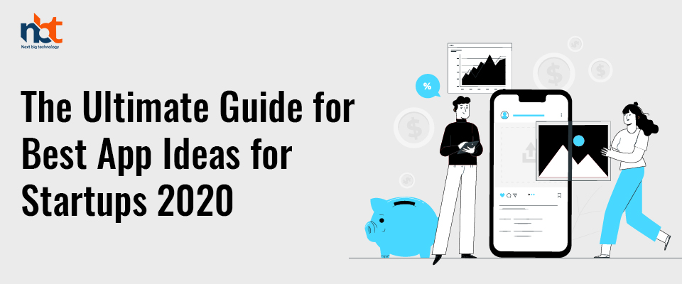 The Ultimate Guide for Best App Ideas for Start-ups 2020-21