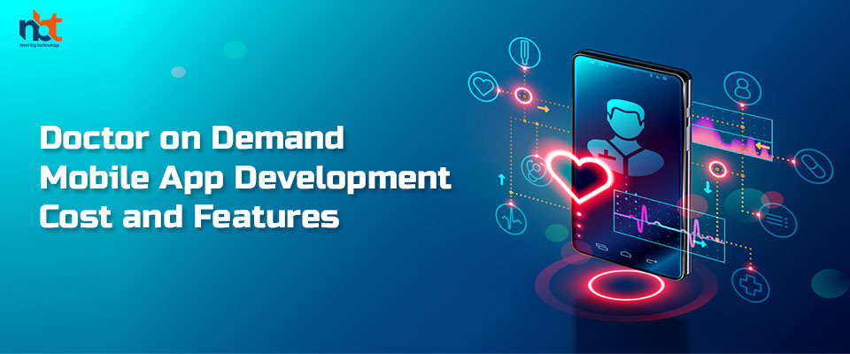 Doctor on Demand Mobile App Development – Cost and Features