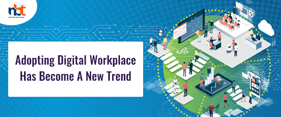Adopting Digital Workplace Has Become A New Trend