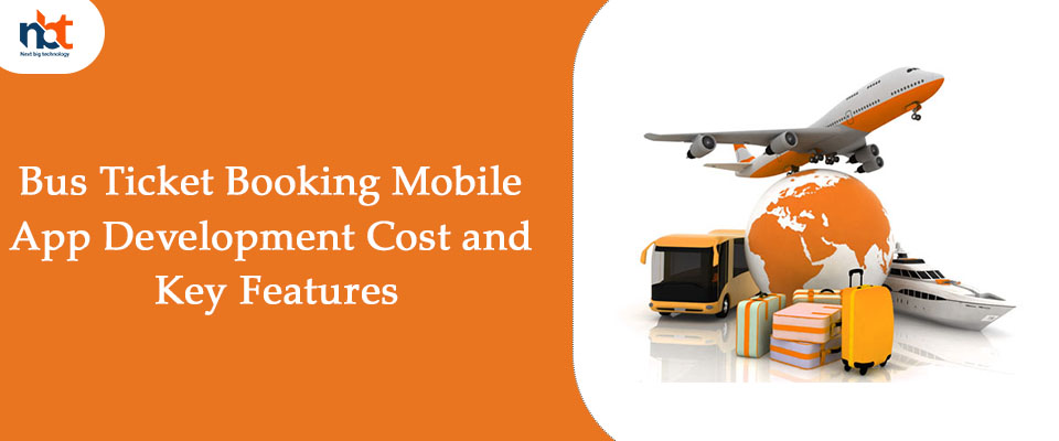 Bus Ticket or Flight Ticket Booking Mobile App Development Cost and Key Features