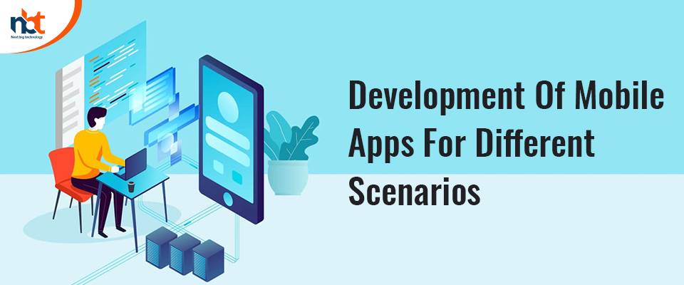Development Of Mobile Apps For Different Scenarios