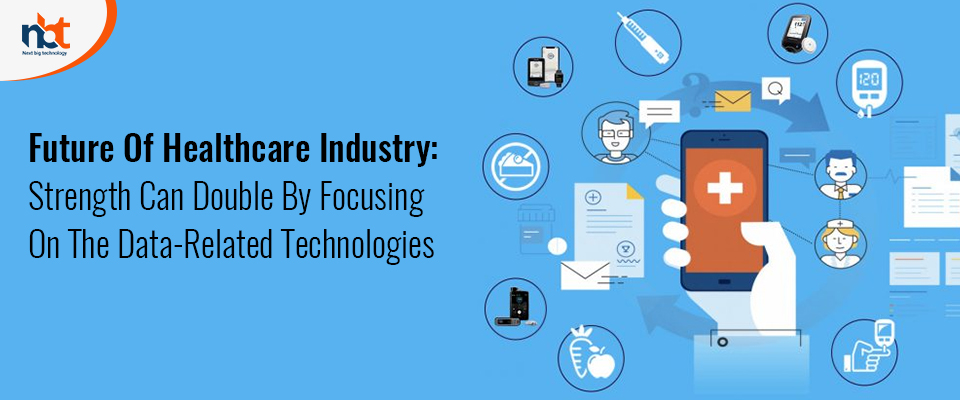 Future Of Healthcare Industry: Strength Can Double By Focusing On The Data-Related Technologies