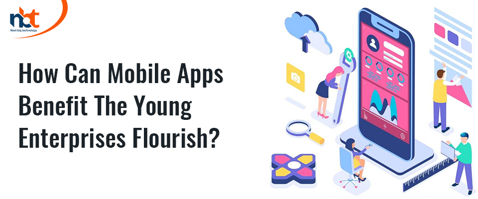How Can Mobile Apps Benefit The Young Enterprises Flourish?