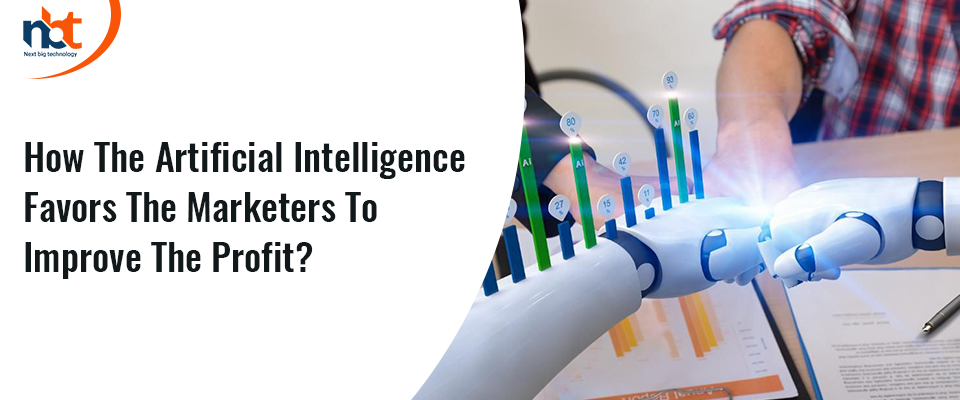 How the artificial intelligence favours the marketers to improve the business?